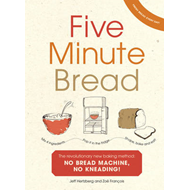 Five Minute Bread: The Revolutionary New Baking Method: No Bread Machine, No Kneading! (BOK)