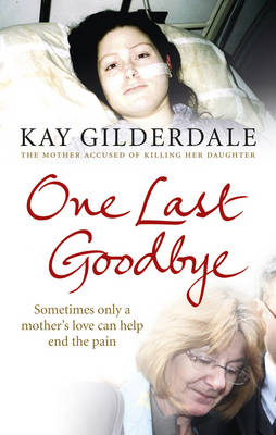 One Last Goodbye: Sometimes Only a Mother's Love Can Help End the Pain (BOK)