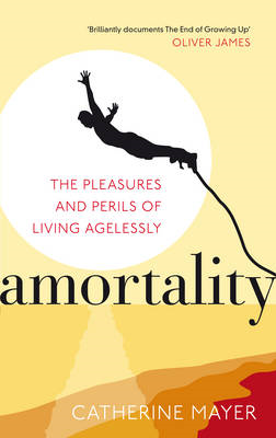 Amortality: The Pleasures and Perils of Living Agelessly (BOK)