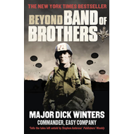 Beyond Band of Brothers: The War Memoirs of Major Dick Winters (BOK)