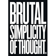 Brutal Simplicity of Thought: How it Changed the World (BOK)
