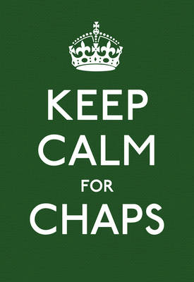 Keep Calm for Chaps: Good Advice for Hard Times (BOK)