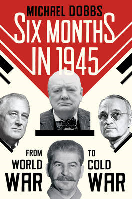 Six Months in 1945: FDR, Stalin, Churchill, and Truman - from World War to Cold War (BOK)