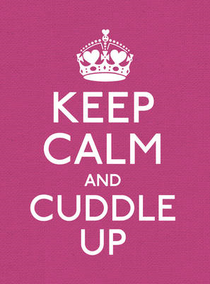 Keep Calm and Cuddle Up: Good Advice for Those in Love (BOK)
