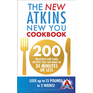 The New Atkins New You Cookbook: 200 Delicious Low-Carb Recipes You Can Make in 30 Minutes or Less (BOK)