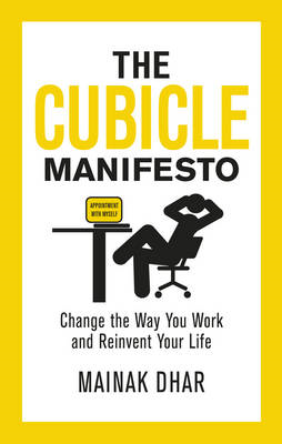 The Cubicle Manifesto: Change the Way You Work and Reinvent Your Life (BOK)