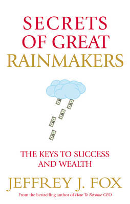 Secrets of Great Rainmakers: The Keys to Success and Wealth (BOK)