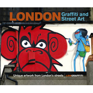 London Graffiti and Street Art: Unique Artwork from London's Streets (BOK)