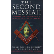 The Second Messiah: Templars, the Turin Shroud and the Great Secret of Freemasonry (BOK)