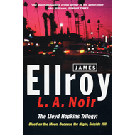 "L.A.Noir: The Lloyd Hopkins Trilogy - ""Blood on the Moon"", ""Because the Night"", ""Suicide Hill"" (BOK)"