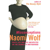 Misconceptions: Truth, Lies and the Unexpected on the Journey to Motherhood (BOK)