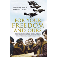 For Your Freedom and Ours: The Kosciuszko Squadron - Forgotten Heroes of World War II (BOK)