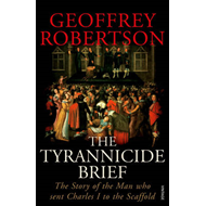 The Tyrannicide Brief: The Story of the Man Who Sent Charles I to the Scaffold (BOK)