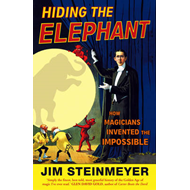 Hiding the Elephant: How Magicians Invented the Impossible (BOK)