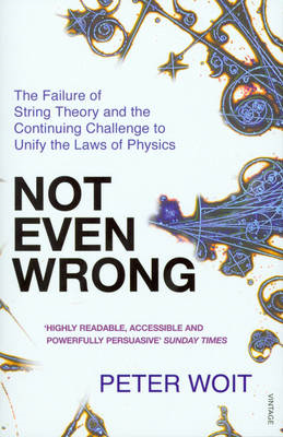 Not Even Wrong: The Failure of String Theory and the Continuing Challenge to Unify the Laws of Physi (BOK)
