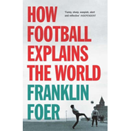 How Football Explains the World: An Unlikely Theory of Globalization (BOK)