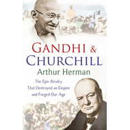 Gandhi and Churchill: The Rivalry That Destroyed an Empire and Forged Our Age (BOK)