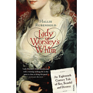 Lady Worsley's Whim: An Eighteenth-Century Tale of Sex, Scandal and Divorce (BOK)