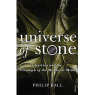 Universe of Stone: Chartres Cathedral and the Triumph of the Medieval Mind (BOK)