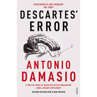 Descartes' Error: Emotion, Reason and the Human Brain (BOK)
