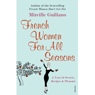 French Women for All Seasons: A Year of Secrets, Recipes and Pleasure (BOK)