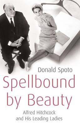Spellbound by Beauty: Alfred Hitchcock and His Leading Ladies (BOK)