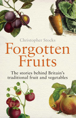 Forgotten Fruits: The Stories Behind Britain's Traditional Fruit and Vegetables (BOK)