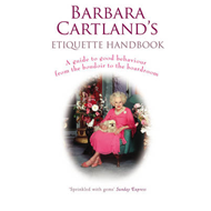 Barbara Cartland's Etiquette Handbook: A Guide to Good Behaviour from the Boudoir to the Boardroom (BOK)