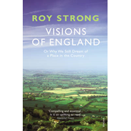 Visions of England: Or Why We Still Dream of a Place in the Country (BOK)