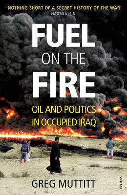 Fuel on the Fire: Oil and Politics in Occupied Iraq (BOK)