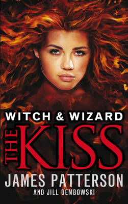 Witch & Wizard: The Kiss: (Witch & Wizard 4) (BOK)