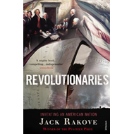 Revolutionaries: Inventing an American Nation (BOK)