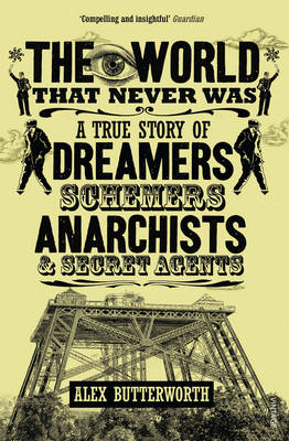 The World That Never Was: A True Story of Dreamers, Schemers, Anarchists and Secret Agents (BOK)