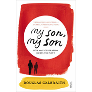 My Son, My Son: How One Generation Hurts the Next (BOK)