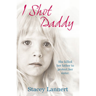 I Shot Daddy: She Killed Her Father to Protect Her Sister (BOK)