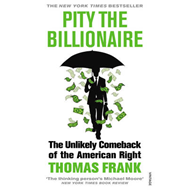 Pity the Billionaire: The Unlikely Comeback of the American Right (BOK)