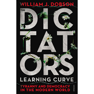 The Dictator's Learning Curve: Tyranny and Democracy in The Modern World (BOK)