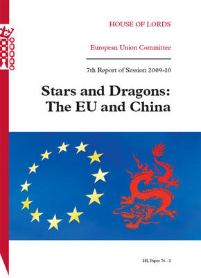 Stars and Dragons: The EU and China: v. 1: Seventh Report of Session 2009-10 (BOK)