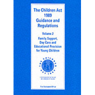Children Act, 1989: Guidance and Regulations: v. 2: Family Support, Day Care and Educational Provisi (BOK)