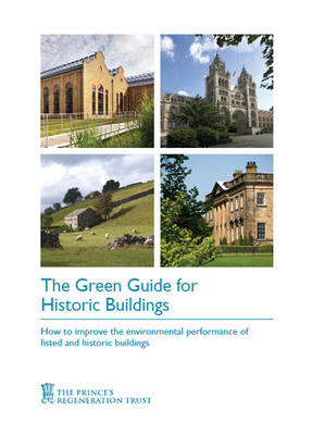 The Green Guide for Historic Buildings: How to Improve the Environmental Sustainability of Listed an (BOK)