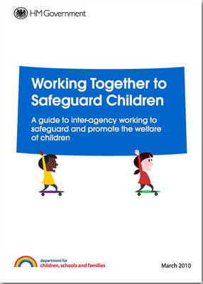 Working Together to Safeguard Children: A Guide to Inter-agency Working to Safeguard and Promote the (BOK)