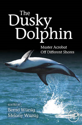 The Dusky Dolphin: Master Acrobat Off Different Shores (BOK)