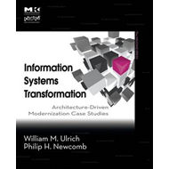 Information Systems Transformation: Architecture Driven Modernization Case Studies (BOK)