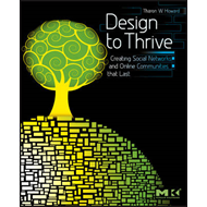 Design to Thrive: Creating Social Networks and Online Communities That Last (BOK)