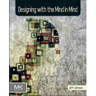 Designing with the Mind in Mind: Simple Guide to Understanding User Interface Design Rules (BOK)