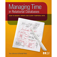 Managing Time in Relational Databases: How to Design, Update and Query Temporal Data (BOK)