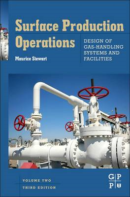 Surface Production Operations: Volume II: Design of Gas-Hand (BOK)