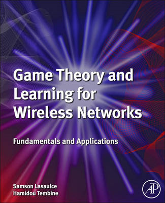 Game Theory and Learning for Wireless Networks: Fundamentals and Applications (BOK)