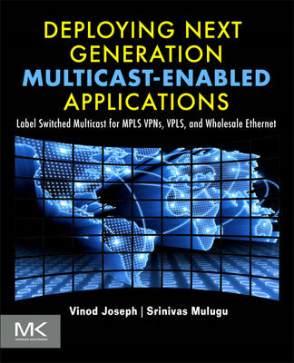 Deploying Next Generation Multicast-enabled Applications: Label Switched Multicast for MPLS VPNs, VP (BOK)