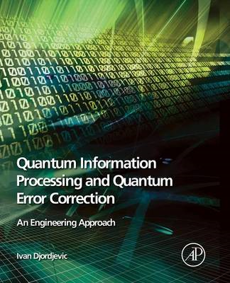 Quantum Information Processing and Quantum Error Correction: An Engineering Approach (BOK)